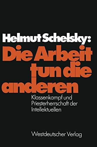 Die Arbeit Tun Die Anderen (German Edition): Klassenkampf und Priesterherrschaft der Intellektuellen