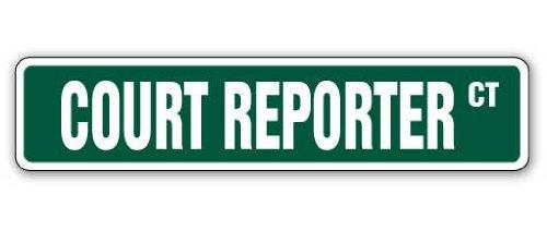 Court Reporter Street Sign Justice Judge Criminal Stenographer Transcriber | Indoor/Outdoor | 18