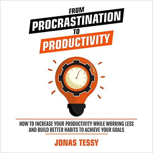 Download From Procrastination to Productivity: How to Increase Your Productivity While Working Less and Build audio book