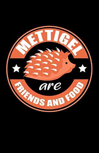 Mettigel Are Friends And Food: Notizbuch mit 120 Seiten liniertem Papier (5.5x8,5 Zoll, ca. DIN A5 / 13.97 x 21.59 cm) Mettigel Freunde Essen Mettbrötchen Schweinemett Schlachter