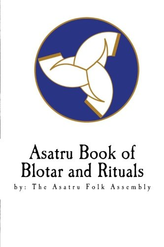 Asatru Book of Blotar and Rituals: by the Asatru Folk Assembly