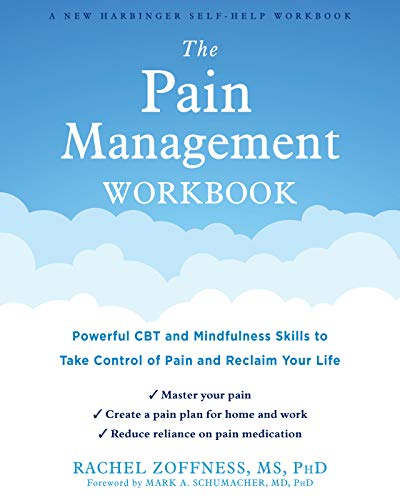 Compare Textbook Prices for The Pain Management Workbook: Powerful CBT and Mindfulness Skills to Take Control of Pain and Reclaim Your Life Workbook Edition ISBN 9781684036448 by Zoffness MS  PhD, Rachel,Schumacher MD  PhD, Mark A.