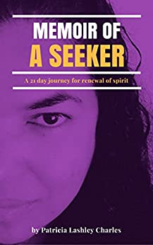 Memoir of a Seeker: A 21 Day Renewal of Spirit by [Patricia Lashley-Charles]