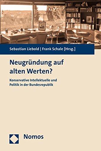 Neugründung auf alten Werten?: Konservative Intellektuelle und Politik in der Bundesrepublik