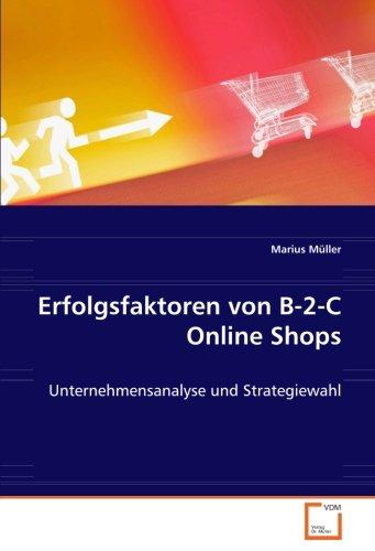 Erfolgsfaktoren von B-2-C Online Shops: Unternehmensanalyse und Strategiewahl