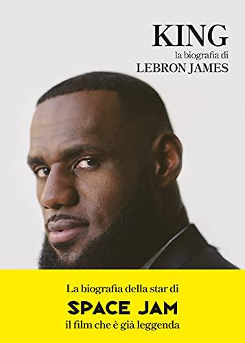KING. La biografia di LeBron James