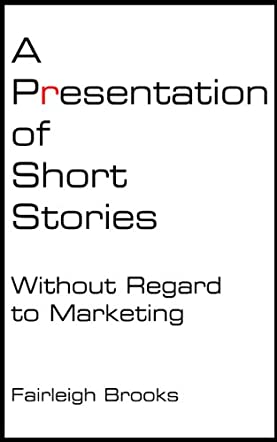 A Presentation of Short Stories Without Regard to Marketing