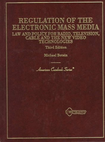 Botein Reg Elect Mass Media E3: Law and Policy for Radio, Television, Cable, and the New Video Technologies (American Casebook Series)