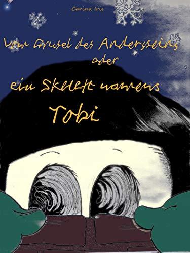 Vom Grusel des Andersseins oder ein Skelett namens Tobi