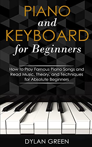 Piano and Keyboard for Beginners: How to Play Famous Piano Songs and Read...