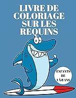 Livre de coloriage sur les requins pour les enfants de 4 à 8 ans: Livre de coloriage pour enfants avec des requins - Livre d'activités - Livres de coloriage amusants pour enfants - Livre de requins pour enfants 5-7