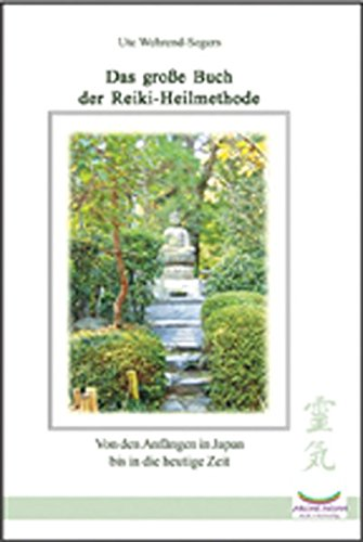 Das große Buch der Reiki Heilmethode: Von den Anfängen in Japan bis in die heutige Zeit