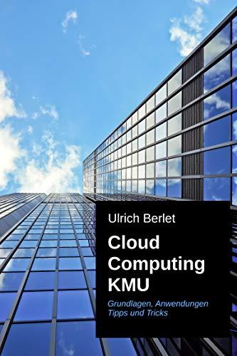 Cloud Computing KMU: Grundlagen Anwendungen Tipps und Tricks