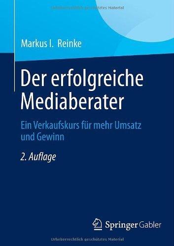 Der erfolgreiche Mediaberater: Ein Verkaufskurs für mehr Umsatz und Gewinn (German Edition) by Markus I. Reinke(2013-10-09)