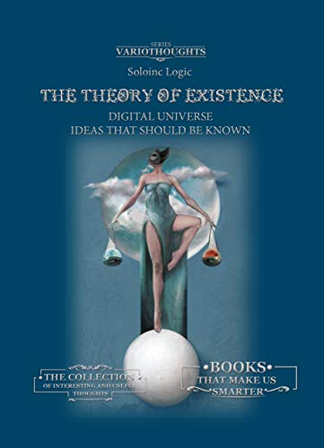 The Theory of Existence: Digital Universe. Ideas that should be known (Variothoughts Book 38) (English Edition)