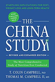 The China Study: Revised and Expanded Edition: The Most Comprehensive Study of Nutrition Ever Conducted and the Startling Implications for Diet, Weight Loss, and Long-Term Health by [T. Colin Campbell, Thomas M. Campbell II]
