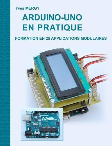 Arduino-uno en pratique: Formation en 25 applications modulaires