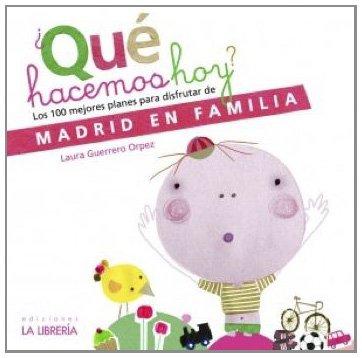 ¿Que hacemos hoy?: Los 100 mejores planes para disfrutar de Madrid en familia