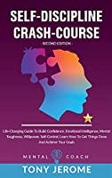 Self-Discipline Crash-Course: Life-Changing Guide To Build Confidence, Emotional Intelligence, Mental Toughness, Willpower, Self-Control, Learn How To Get Things Done And Achieve Your Goals (Second Edition)