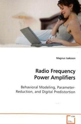 Radio Frequency Power Amplifiers: Behavioral Modeling, Parameter-Reduction, and Digital Predistortion