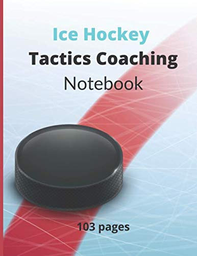 Ice Hockey Tactics Coaching Notebook: Ice Hockey Notebook for Coach - 50 Full Page Field Diagrames + One page for Your Notes - Custom Summary - 103 pages - Large Format