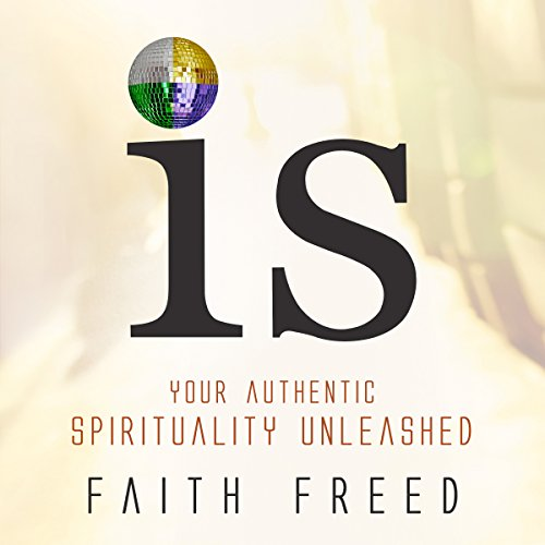 IS: Your Authentic Spirituality Unleashed audiobook cover art