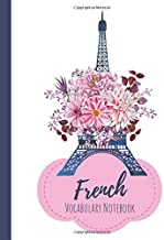 French Vocabulary Notebook: Split page layout New vocabulary words go in one column and the mother tongue translation in the other Paris is always a good idea Navy floral design (Eiffel Tower Power)