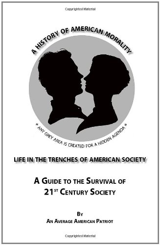 Life in the Trenches of American Society: A Guide to the Survival of 21st Century Society: The History of American Morality (The Trilogy of Life)