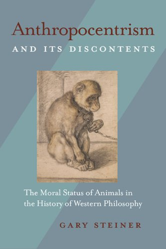 Steiner, G: Anthropocentrism and Its Discontents: The Moral Status of Animals in the History of Western Philosophy