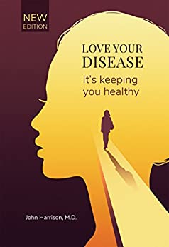 Love Your Disease: It's keeping you healthy by [John Harrison]