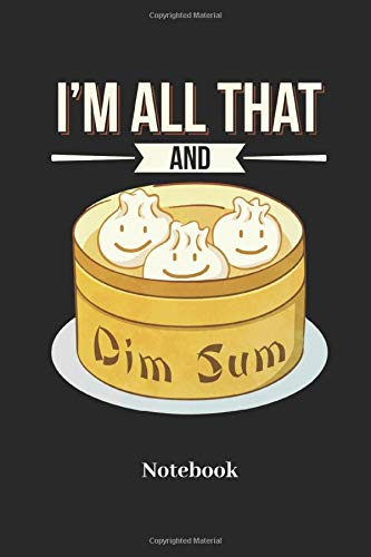 I'M All That And Dim Sum Notebook: Lined notebook for pho soup and ramen fans - notebook for men, women, kids and children