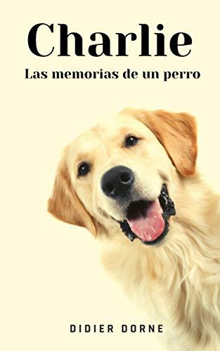 Charlie, las memorias de un perro (Spanish Edition)