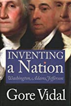 Inventing a Nation – The First Three Presidents, George Washington, John Adams, Thomas Jefferson