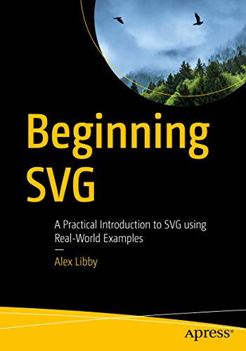Beginning SVG: A Practical Introduction to SVG using Real-World Examples (English Edition)