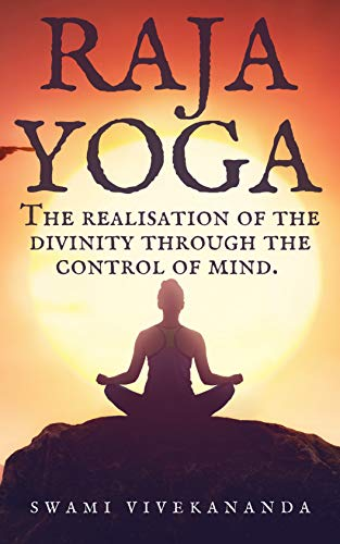 Raja Yoga: The realisation of the divinity through the control of mind. (English Edition)