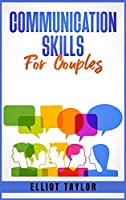 Communication Skills for Couples: Improve Emotional Intelligence, Build a Mindful Relationship, and Grow Empathy for Each Other. Improve Persuasion, Confidence, Social Skills, and Influence.