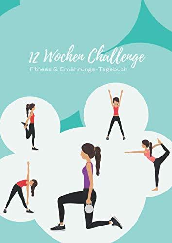 12 Wochen Challenge • Fitness & Ernährungs-Tagebuch: Trainingstagebuch & Ernährungsplaner für Frauen • DIN A4 Abnehmtagebuch und Sporttagebuch zum ... zum Abnehmen • Diät & Fitness Journal