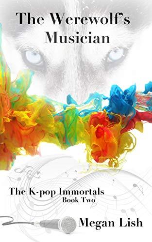 The Werewolf's Musician (The K-pop Immortals Book 2) (English Edition)