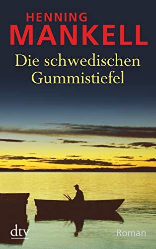 Die schwedischen Gummistiefel: Roman