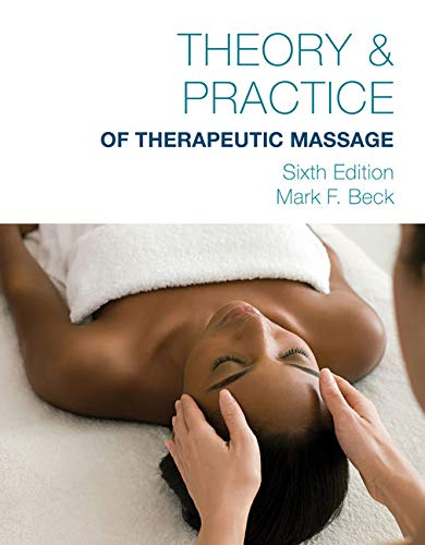 Compare Textbook Prices for Theory & Practice of Therapeutic Massage 6 Edition ISBN 9781285187556 by Beck, Mark F.