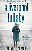 A Liverpool Lullaby: Large Print Hardcover Edition (Mersey Murder Mysteries)