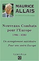 Nouveaux combats pour l'Europe 1995-2002. Un aveuglement suicidaire, Pour une autre Europe de Maurice Allais