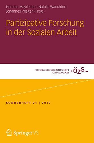 Partizipative Forschung in der Sozialen Arbeit (Österreichische Zeitschrift für Soziologie Sonderhefte (21), Band 21)