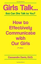 Girls Talk...But Can She Talk to You?: How to Effectively Communicate With Our Girls.