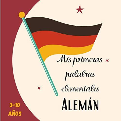 Mis primeras palabras elementales Alemán 3-10 años: [Formato cuadrado 21x21cm 30 páginas][Lenguaje del libro] Libro del idioma Alemán para niños.
