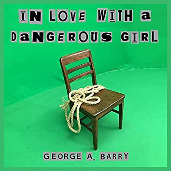 In Love with a Dangerous Girl