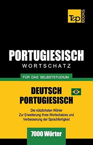 Portugiesisch - Wortschatz - für das Selbststudium - Deutsch-Portugiesisch - 7000 Wörter: Brasilianisch Portugiesisch (German Collection, Band 224)
