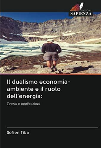 Il dualismo economia-ambiente e il ruolo dell'energia:: Teoria e applicazioni