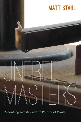 Unfree Masters: Popular Music and the Politics of Work (Refiguring American music)