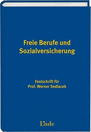 Freie Berufe und Sozialversicherung: Festschrift für Prof. Werner Sedlacek